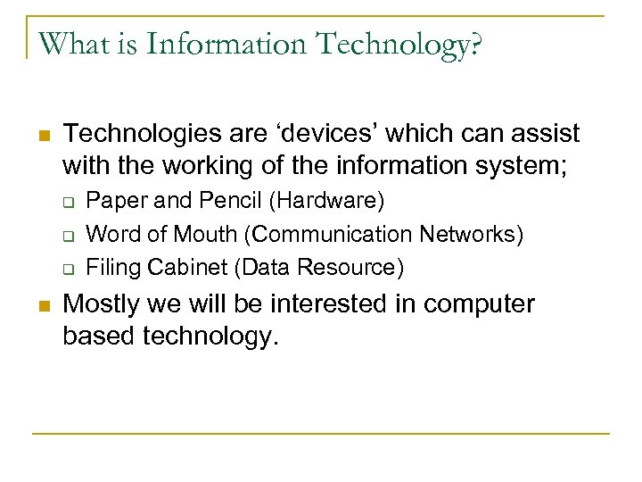 What is Information Technology? n Technologies are 'devices' which can assist with the working