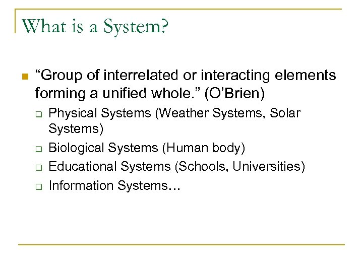 """What is a System? n """"Group of interrelated or interacting elements forming a unified"""