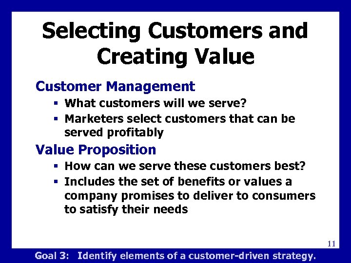 Selecting Customers and Creating Value Customer Management § What customers will we serve? §