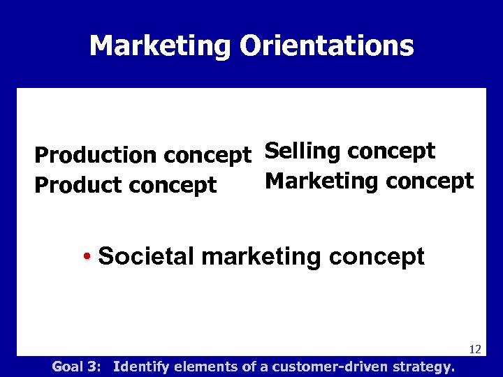 Marketing Orientations Marketing Management Production concept Selling concept Marketing concept Product concept • Societal