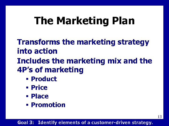 The Marketing Plan Transforms the marketing strategy into action Includes the marketing mix and
