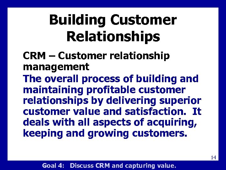 Building Customer Relationships CRM – Customer relationship management The overall process of building and