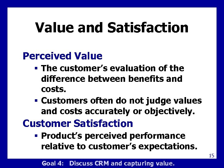 Value and Satisfaction Perceived Value § The customer's evaluation of the difference between benefits