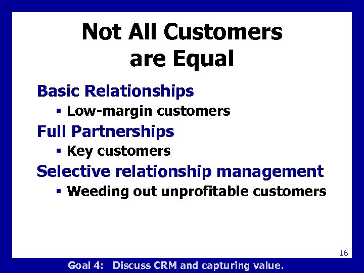 Not All Customers are Equal Basic Relationships § Low-margin customers Full Partnerships § Key