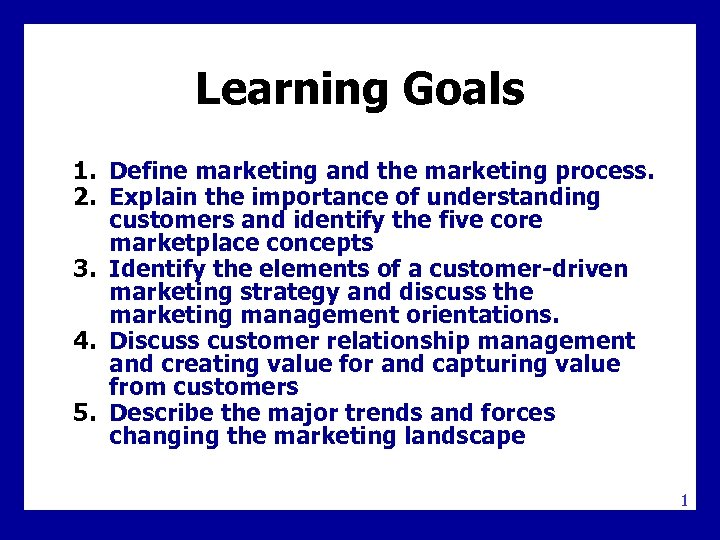 Learning Goals 1. Define marketing and the marketing process. 2. Explain the importance of