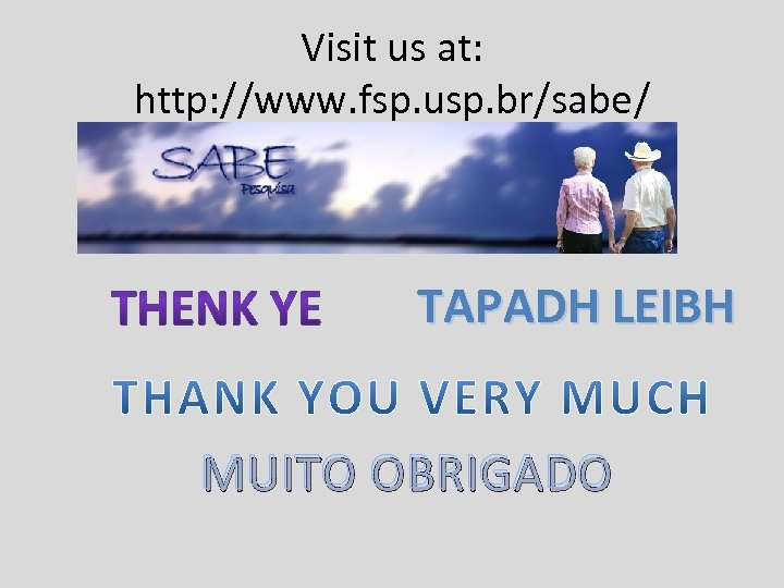 Visit us at: http: //www. fsp. usp. br/sabe/ TAPADH LEIBH MUITO OBRIGADO