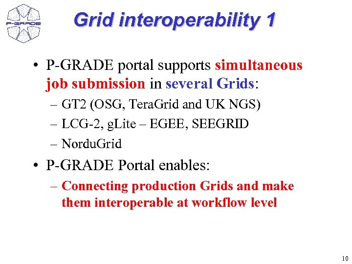 Grid interoperability 1 • P-GRADE portal supports simultaneous job submission in several Grids: –