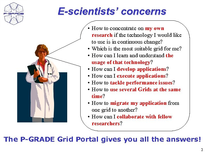 E-scientists' concerns • How to concentrate on my own research if the technology I