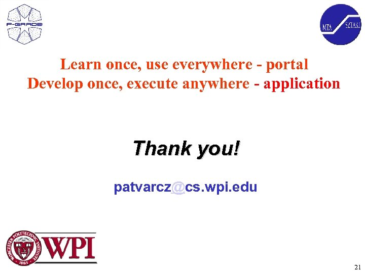 Learn once, use everywhere - portal Develop once, execute anywhere - application Thank you!