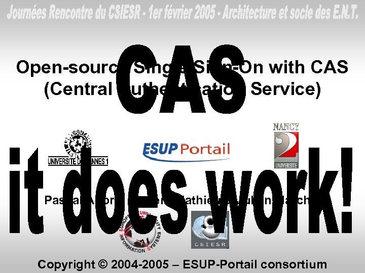 Open-source Single Sign-On with CAS (Central Authentication Service) Pascal Aubry, Vincent Mathieu & Julien
