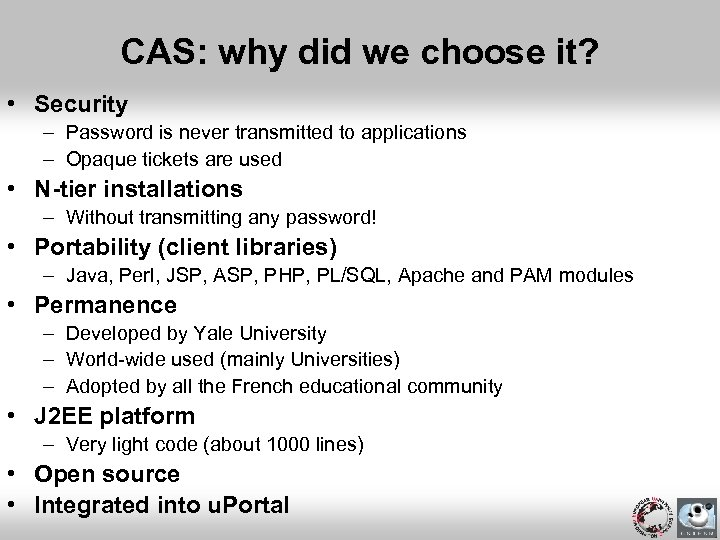 CAS: why did we choose it? • Security – Password is never transmitted to