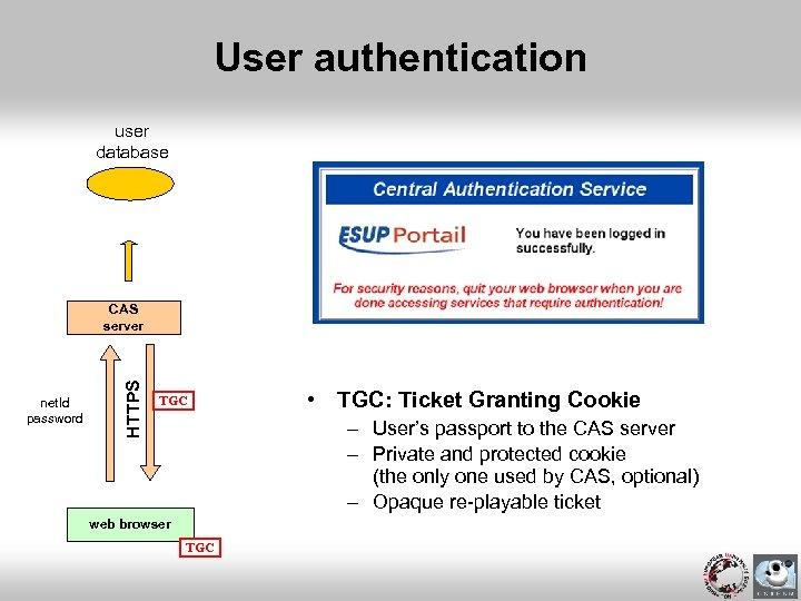 User authentication user database net. Id password HTTPS CAS server TGC • TGC: Ticket