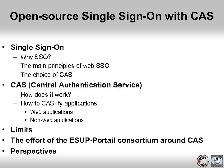 Open-source Single Sign-On with CAS • Single Sign-On – Why SSO? – The main