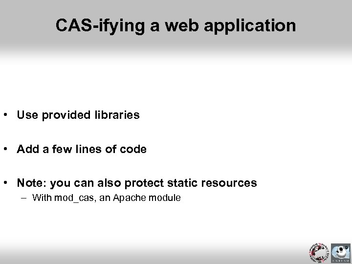 CAS-ifying a web application • Use provided libraries • Add a few lines of