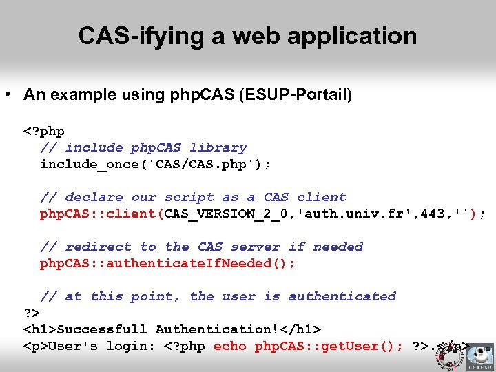 CAS-ifying a web application • An example using php. CAS (ESUP-Portail) <? php //