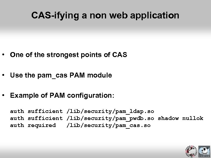 CAS-ifying a non web application • One of the strongest points of CAS •