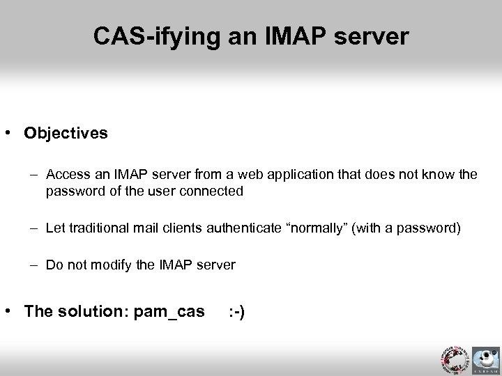CAS-ifying an IMAP server • Objectives – Access an IMAP server from a web