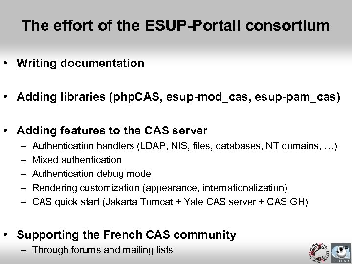 The effort of the ESUP-Portail consortium • Writing documentation • Adding libraries (php. CAS,