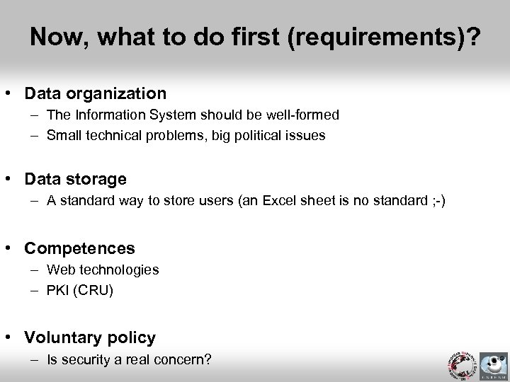 Now, what to do first (requirements)? • Data organization – The Information System should