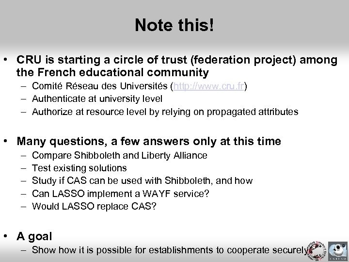 Note this! • CRU is starting a circle of trust (federation project) among the