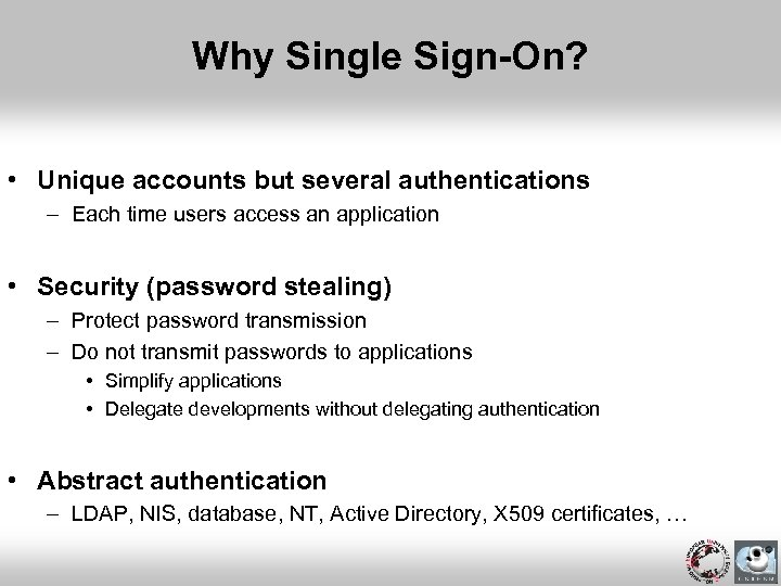 Why Single Sign-On? • Unique accounts but several authentications – Each time users access