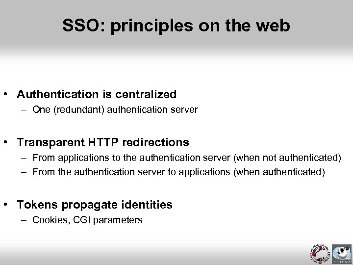 SSO: principles on the web • Authentication is centralized – One (redundant) authentication server