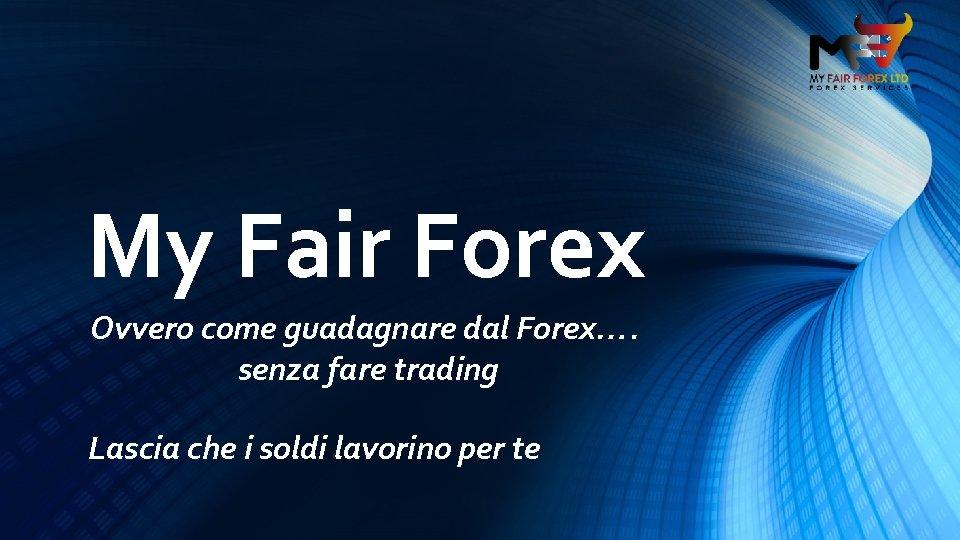 come guadagni dal forex trading come posso scambiare in criptovalute