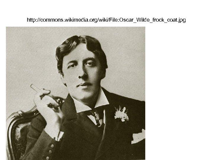 http: //commons. wikimedia. org/wiki/File: Oscar_Wilde_frock_coat. jpg
