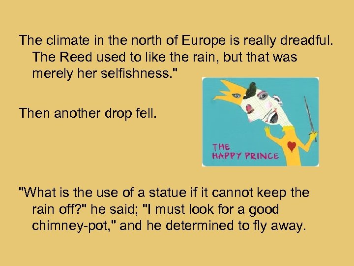 The climate in the north of Europe is really dreadful. The Reed used to