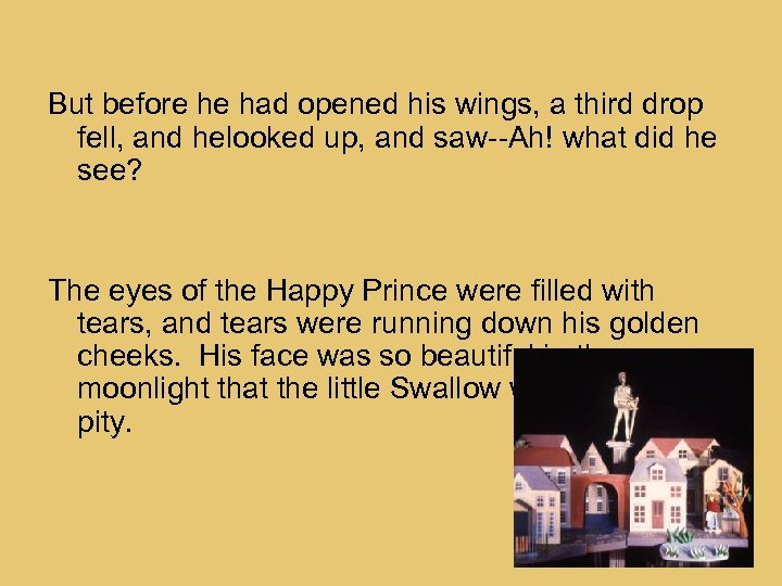 But before he had opened his wings, a third drop fell, and helooked up,