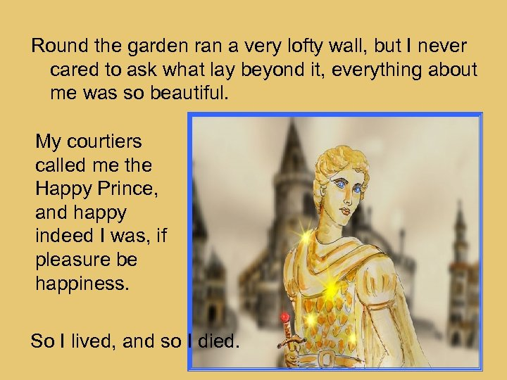 Round the garden ran a very lofty wall, but I never cared to ask