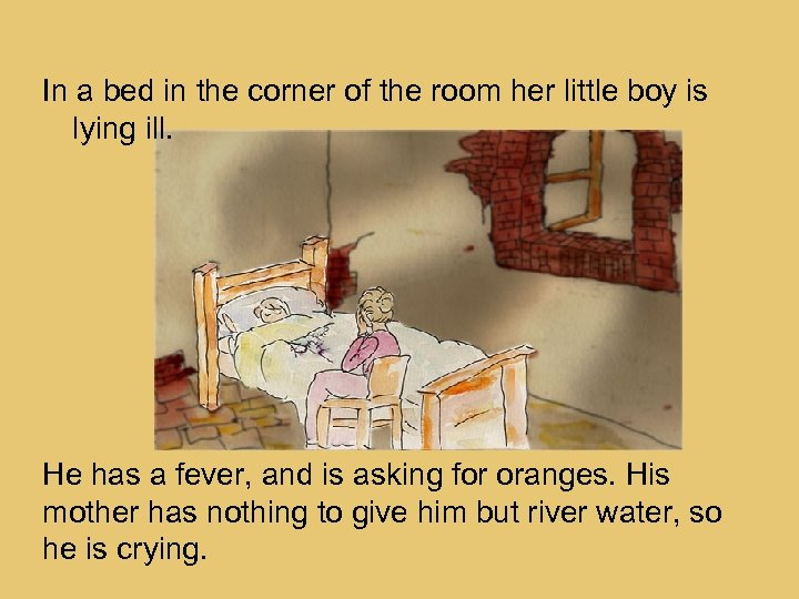 In a bed in the corner of the room her little boy is lying