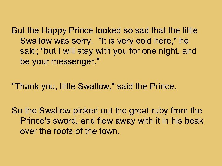 But the Happy Prince looked so sad that the little Swallow was sorry.