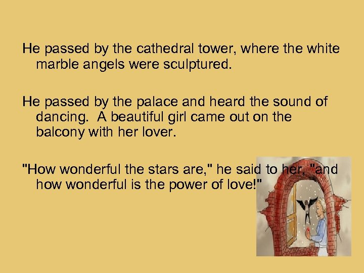 He passed by the cathedral tower, where the white marble angels were sculptured. He