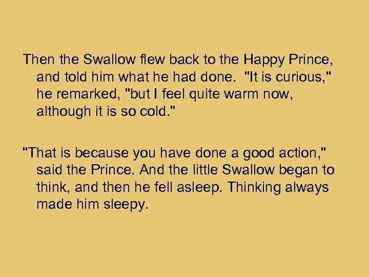 Then the Swallow flew back to the Happy Prince, and told him what he