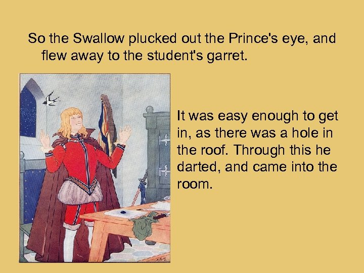 So the Swallow plucked out the Prince's eye, and flew away to the student's
