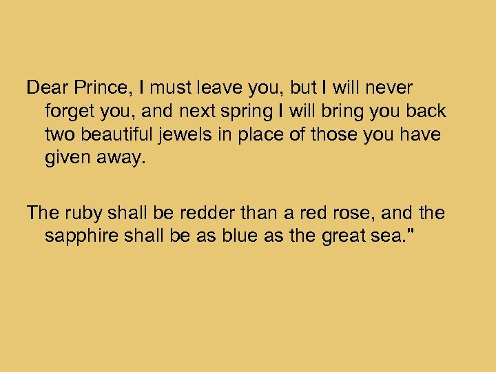 Dear Prince, I must leave you, but I will never forget you, and next