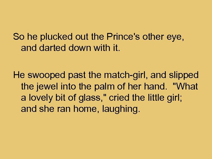 So he plucked out the Prince's other eye, and darted down with it. He