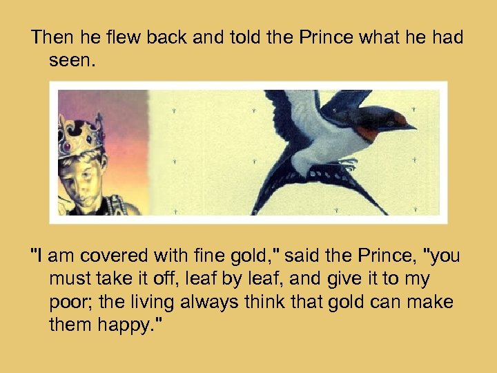 Then he flew back and told the Prince what he had seen.