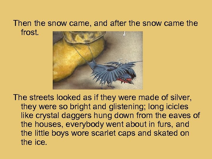 Then the snow came, and after the snow came the frost. The streets looked