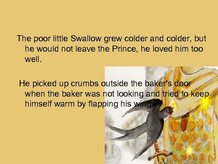 The poor little Swallow grew colder and colder, but he would not leave the