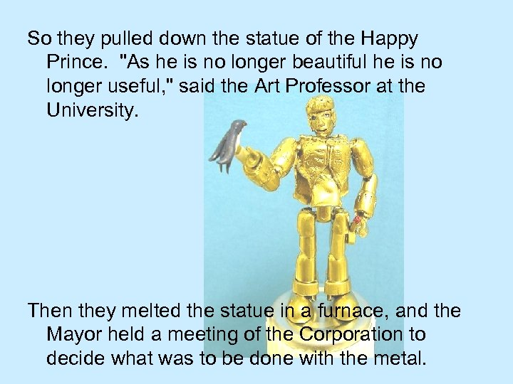 So they pulled down the statue of the Happy Prince.