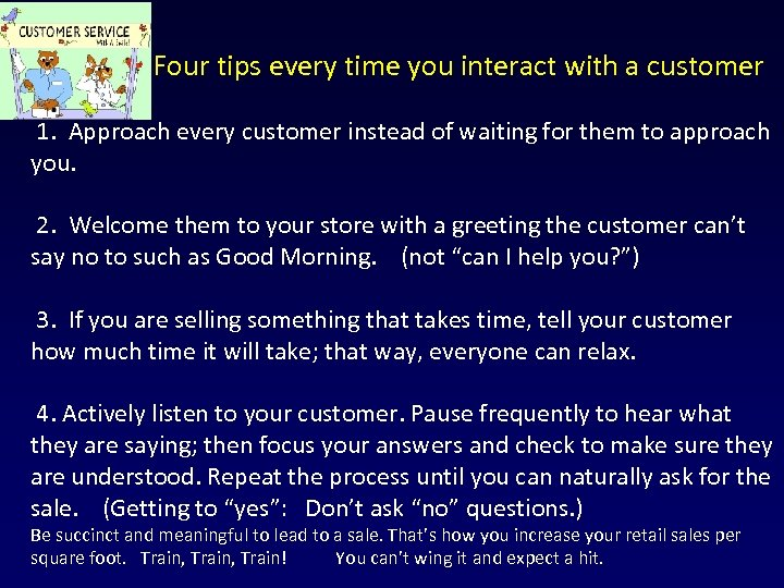 Four tips every time you interact with a customer 1. Approach every customer instead