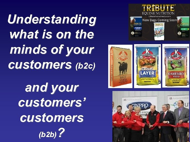 Understanding what is on the minds of your customers (b 2 c) and your