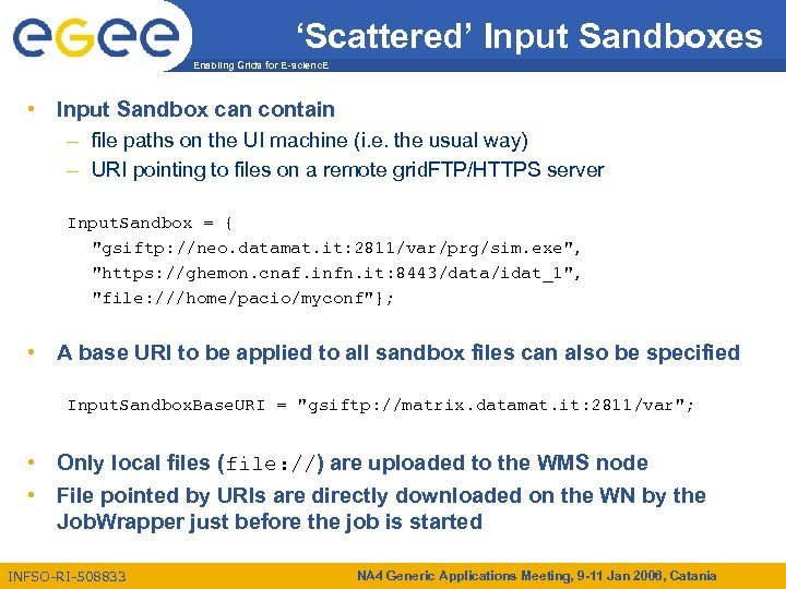 'Scattered' Input Sandboxes Enabling Grids for E-scienc. E • Input Sandbox can contain –