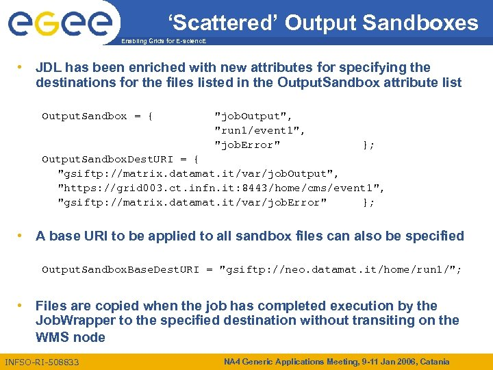 'Scattered' Output Sandboxes Enabling Grids for E-scienc. E • JDL has been enriched with