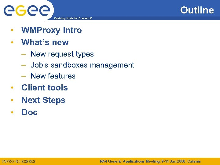 Outline Enabling Grids for E-scienc. E • WMProxy Intro • What's new – New