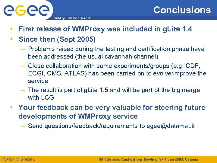 Conclusions Enabling Grids for E-scienc. E • First release of WMProxy was included in