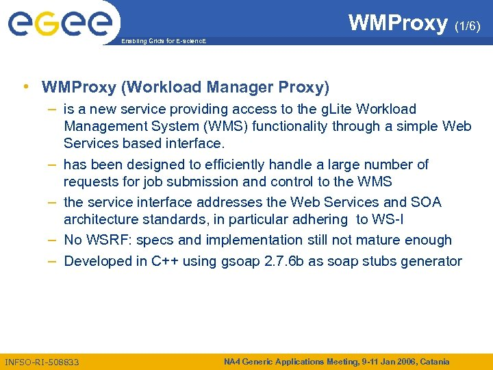 WMProxy (1/6) Enabling Grids for E-scienc. E • WMProxy (Workload Manager Proxy) – is