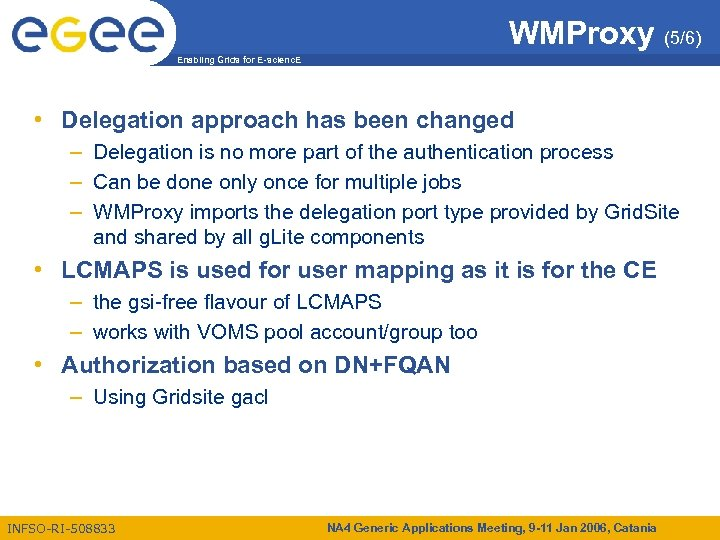 WMProxy (5/6) Enabling Grids for E-scienc. E • Delegation approach has been changed –